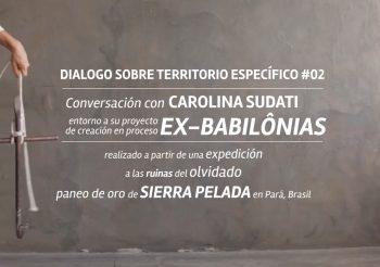 DIÁLOGO #2: EXBABILÔNIAS DE CAROLINA SUDATI (BR) | RUINA DE SIERRA PELADA, PARÁ