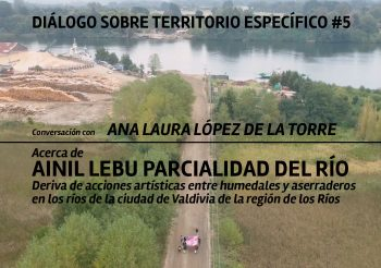 DIALOGO #5: PARCIALIDAD DEL RÍO DE ANA LAURA LÓPEZ DE LA TORRE (UR) | DERIVA POR HUMEDALES Y ASERRADEROS