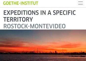 PROYECTO 'EXPEDITIONS IN A SPECIFIC TERRITORY ROSTOCK-MONTEVIDEO' HA SIDO SELECCIONADO POR EL FONDO DE COPRODUCCIÓN INTERNACIONAL DEL GOETHE INSTITUT 2020-2021